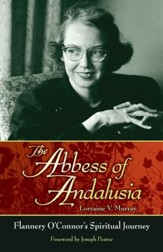 The Abbess of Andalusia: Flannery O'connor's Spiritual Journey - eBook