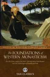 The Foundations of Western Monasticism: The Life of Saint Anthony of the Desert. the Holy Rule of Saint Benedict, and the Twelve Degrees of Humility and Pride - eBook