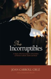 The Incorruptibles: A Study of Incorruption in the Bodies of Various Saints and Beati - eBook