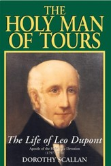 The Holy Man of Tours: The Life of Leo Dupont (1797-1876), Apostle of the Holy Face Devotion - eBook