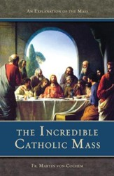 The Incredible Catholic Mass: An Explanation of the Catholic Mass - eBook