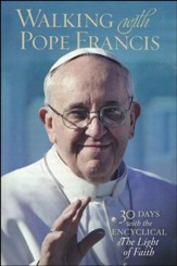 Walking with Pope Francis: 30 Days with the Encyclical the Light of Faith