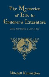 The Mysteries of Life in Children's Literature: Books that Inspire a Love of Life - eBook