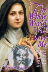 The Whole World Will Love Me: The Life of St. Therese of the Child Jesus and of the Holy Face (1873-1897) - eBook
