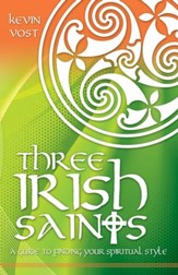Three Irish Saints: A Guide to Finding Your Spiritual Style - eBook