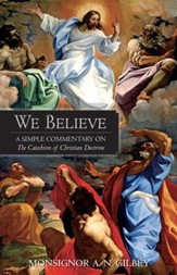 We Believe: A Simple Commentary on the Catechism of Christian Doctrine - eBook