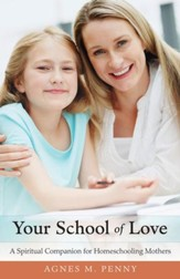 Your School of Love: A Spiritual Companion for Teaching Mothers - eBook