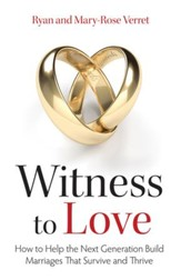 Witness to Love: How to Help the Next Generation Build Marriages that Survive and Thrive - eBook