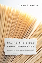 Saving the Bible from Ourselves: Learning to Read & Live the Bible Well