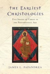 The Earliest Christologies: Five Images of Christ in the Postapostolic Age