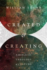 Created & Creating: A Biblical Theology of Culture