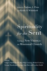 Spirituality for the Sent: Casting a New Vision for the Missional Church