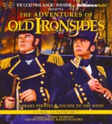 The Adventures of Old Ironsides - The Barbary Pirates & Escape to the Wind: A Radio Dramatization on CD