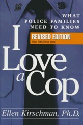 I Love a Cop: What Police Families Need to Know (Revised)