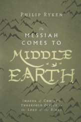 Messiah Comes to Middle Earth: Images of Christ's Threefold Office in the Lord of the Rings