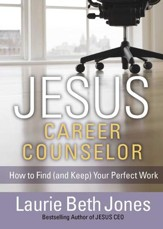 JESUS, Career Counselor: How to Find (and Keep) Your Perfect Work - eBook