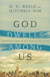 God Dwells Among Us: Expanding Eden to the Ends of the Earth - eBook