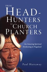 From Head-Hunters to Church Planters: An Amazing Spiritual Awakening in Nagaland