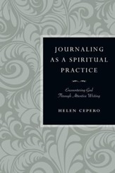 Journaling as a Spiritual Practice: Encountering God Through Attentive Writing - eBook