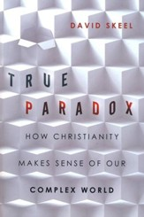 True Paradox: How Christianity Makes Sense of Our Complex World - eBook