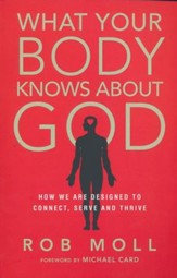 What Your Body Knows About God: How We Are Designed to Connect, Serve and Thrive - eBook