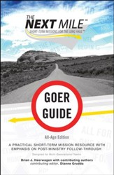 The Next Mile - Goer Guide All Age Edition: A Practical Short-Term Mission Resource with Emphasis on Post-Ministry Follow-Through