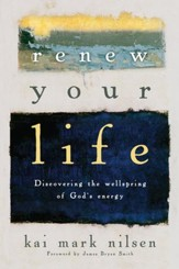 Renew Your Life: Discovering the Wellspring of God's Energy - eBook