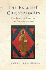 The Earliest Christologies: Five Images of Christ in the Postapostolic Age - eBook