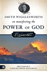 Smith Wigglesworth on Manifesting the Power of God: Walking in God's Anointing Every Day of the Year - eBook
