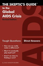 The Skeptic's Guide to the Global AIDS Crisis: Tough Questions, Direct Answers