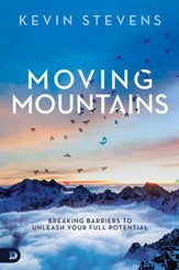 Moving Mountains: Breaking Barriers to Unleash Your Full Potential - eBook