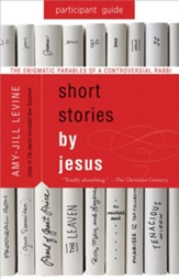 Short Stories by Jesus: The Enigmatic Parables of a Controversial Rabbi, Participant Guide