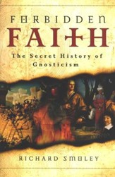 Forbidden Faith: The Secret History of Gnosticism to The Da Vinci Code