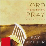 Lord, Teach Me to Pray: Practicing a Powerful Pattern of Prayer (CD set)