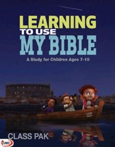 Learning to Use My Bible: A Study for Children Ages 7-10 - Class Pk