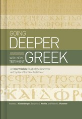 Going Deeper with New Testament Greek: An Intermediate Study of the Grammar and Syntax of the New Testament - eBook