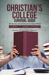 The Christian's College Survival Guide: Maintaining Spiritual Strength in a Natural World - eBook