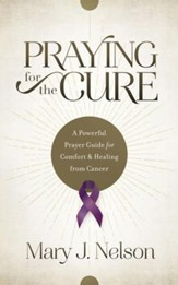 Praying for the Cure: A Powerful Prayer Guide for Comfort and Healing from Cancer - eBook