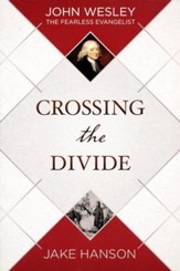 Crossing the Divide: John Wesley, the Fearless Evangelist - eBook
