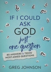If I Could Ask God Just One Question: 80 Answers to Teens' Most-Asked Questions - eBook