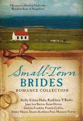 Small-Town Brides Romance Collection: 9 Romances Develop Under the Watchful Eyes of Neighbors - eBook