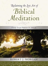 Reclaiming the Lost Art of Biblical Meditation: Find True Peace in Jesus - eBook