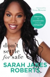 Don't Settle for Safe: Embracing the Uncomfortable to Become Unstoppable - eBook