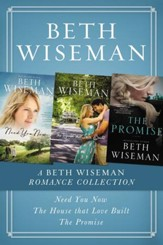 A Beth Wiseman Romance Collection: Need You Now, House that Love Built, The Promise / Digital original - eBook