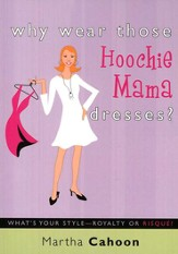 Why Wear Those Hoochie Mama Dresses?: What's Your       Style-Royalty or Risqué?