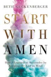 Start with Amen: Cultivating Spiritual Maturity by Keeping the End in Mind - eBook