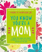 You Know You're a Mom: A Book for Moms Who Spend Saturdays at the Soccer Field Instead of the Spa - eBook