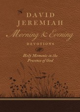 David Jeremiah Morning and Evening Devotions: Holy Moments in the Presence of God - eBook