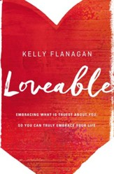 Loveable: Embracing What Is Truest About You, So You Can Truly Embrace Your Life - eBook