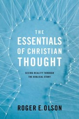 The Essentials of Christian Thought: Seeing the World through the Biblical Story - eBook